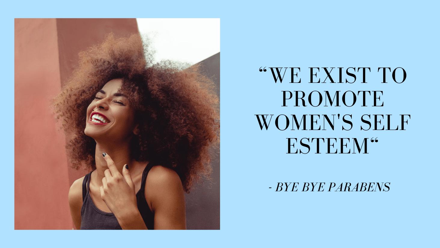 We Exist To Promote Womens Self Esteem - Bye Bye Parabens